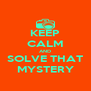 KEEP CALM AND SOLVE THAT MYSTERY - Personalised Poster A4 size