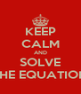 KEEP CALM AND SOLVE THE EQUATION - Personalised Poster A4 size
