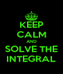 KEEP CALM AND SOLVE THE INTEGRAL - Personalised Poster A4 size