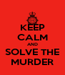 KEEP CALM AND SOLVE THE MURDER - Personalised Poster A4 size