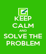KEEP CALM AND SOLVE THE PROBLEM - Personalised Poster A4 size