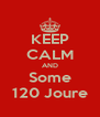 KEEP CALM AND Some 120 Joure - Personalised Poster A4 size