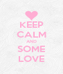 KEEP CALM AND SOME LOVE - Personalised Poster A4 size