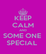 KEEP CALM AND SOME ONE   SPECIAL   - Personalised Poster A4 size