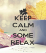 KEEP CALM AND SOME RELAX - Personalised Poster A4 size