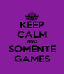 KEEP CALM AND SOMENTE GAMES - Personalised Poster A4 size