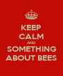 KEEP CALM AND SOMETHING ABOUT BEES - Personalised Poster A4 size