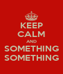 KEEP CALM AND SOMETHING SOMETHING - Personalised Poster A4 size