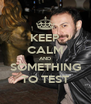 KEEP CALM AND SOMETHING TO TEST - Personalised Poster A4 size