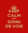 KEEP CALM AND SOMN DE VOIE - Personalised Poster A4 size
