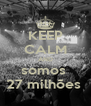 KEEP CALM AND somos  27 milhões  - Personalised Poster A4 size