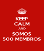 KEEP CALM AND SOMOS 500 MEMBROS - Personalised Poster A4 size