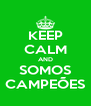 KEEP CALM AND SOMOS CAMPEÕES - Personalised Poster A4 size
