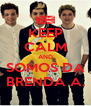 KEEP CALM AND SOMOS DA BRENDA A. - Personalised Poster A4 size
