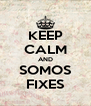 KEEP CALM AND SOMOS FIXES - Personalised Poster A4 size