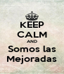 KEEP CALM AND Somos las Mejoradas - Personalised Poster A4 size
