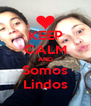 KEEP CALM AND Somos Lindos - Personalised Poster A4 size