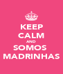 KEEP CALM AND SOMOS  MADRINHAS - Personalised Poster A4 size