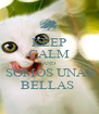 KEEP CALM AND  SOMOS UNAS  BELLAS  - Personalised Poster A4 size