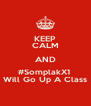 KEEP CALM AND #SomplakX1  Will Go Up A Class - Personalised Poster A4 size