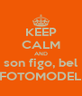KEEP CALM AND son figo, bel FOTOMODEL - Personalised Poster A4 size