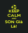 KEEP CALM AND SON Già Là! - Personalised Poster A4 size