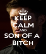 KEEP CALM AND SON OF A  BITCH - Personalised Poster A4 size