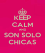 KEEP CALM AND SON SOLO CHICAS - Personalised Poster A4 size