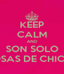 KEEP CALM AND SON SOLO COSAS DE CHICAS - Personalised Poster A4 size