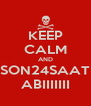 KEEP CALM AND SON24SAAT ABIIIIIII - Personalised Poster A4 size