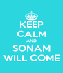 KEEP CALM AND SONAM WILL COME - Personalised Poster A4 size