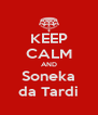 KEEP CALM AND Soneka da Tardi - Personalised Poster A4 size