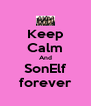 Keep Calm And SonElf forever - Personalised Poster A4 size