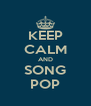 KEEP CALM AND SONG POP - Personalised Poster A4 size