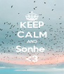 KEEP CALM AND Sonhe  <3 - Personalised Poster A4 size