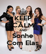 KEEP CALM AND Sonhe Com Elas - Personalised Poster A4 size