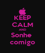 KEEP CALM AND Sonhe  comigo - Personalised Poster A4 size