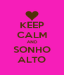 KEEP CALM AND SONHO ALTO - Personalised Poster A4 size