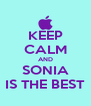 KEEP CALM AND SONIA IS THE BEST - Personalised Poster A4 size