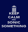 KEEP CALM AND SONIC SOMETHING - Personalised Poster A4 size