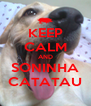 KEEP CALM AND SONINHA CATATAU - Personalised Poster A4 size