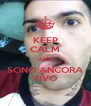 KEEP CALM AND SONO ANCORA VIVO - Personalised Poster A4 size