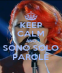 KEEP CALM AND SONO SOLO PAROLE - Personalised Poster A4 size