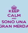 KEEP CALM AND SONO UNA GRAN MERDA - Personalised Poster A4 size