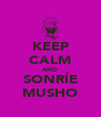 KEEP CALM AND SONRÍE MUSHO - Personalised Poster A4 size