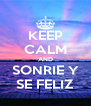 KEEP CALM AND SONRIE Y SE FELIZ - Personalised Poster A4 size