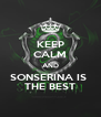 KEEP CALM AND SONSERINA IS  THE BEST - Personalised Poster A4 size