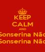 KEEP CALM AND Sonserina Não Sonserina Não - Personalised Poster A4 size