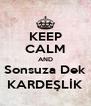 KEEP CALM AND Sonsuza Dek KARDEŞLİK - Personalised Poster A4 size