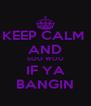 KEEP CALM  AND SOO WOO IF YA BANGIN - Personalised Poster A4 size